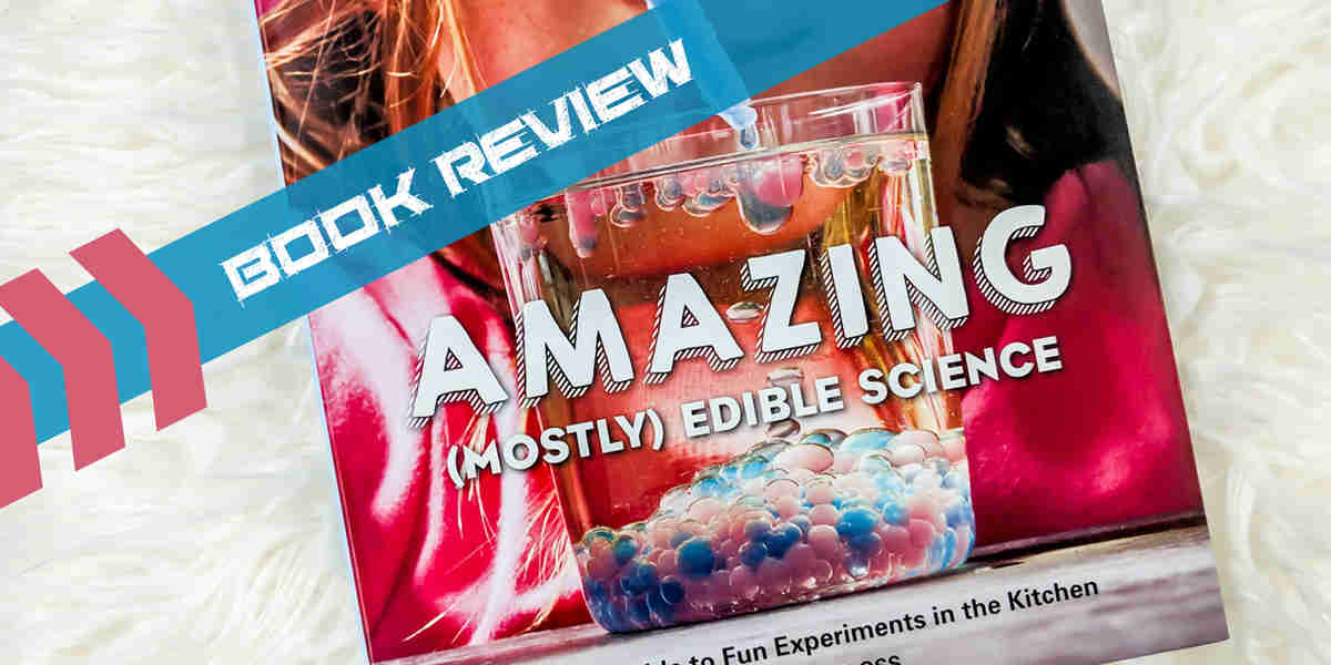 Book Review: Amazing (Mostly) Edible Science